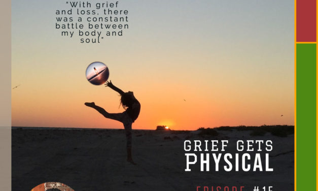 Grief Gets Physical – #empathyforgrief – Break the Silent Struggle With Grief and Loss